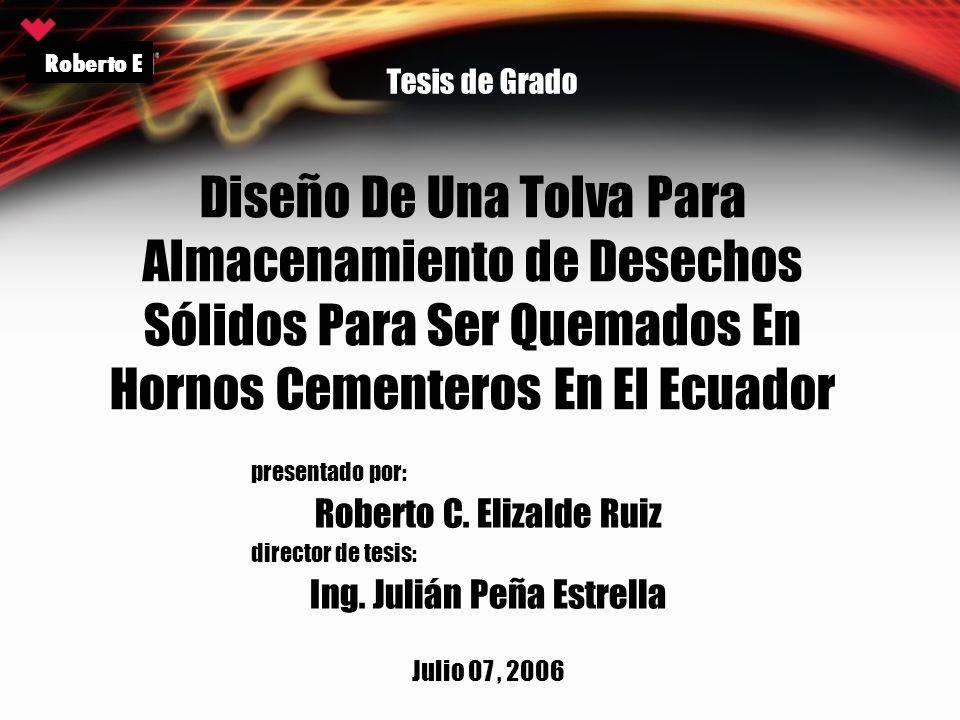 Diseño De Una Tolva Para Almacenamiento de Desechos Sólidos Para Ser Quemados En Hornos Cementeros En El Ecuador presentado por: Roberto C. Elizalde R