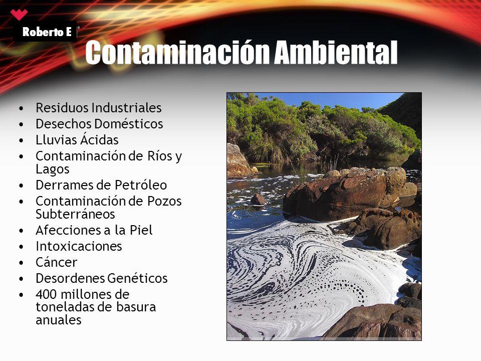 Contaminación Ambiental Residuos Industriales Desechos Domésticos Lluvias Ácidas Contaminación de Ríos y Lagos Derrames de Petróleo Contaminación de P
