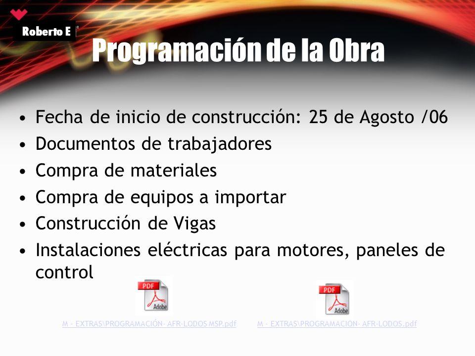 Programación de la Obra Fecha de inicio de construcción: 25 de Agosto /06 Documentos de trabajadores Compra de materiales Compra de equipos a importar