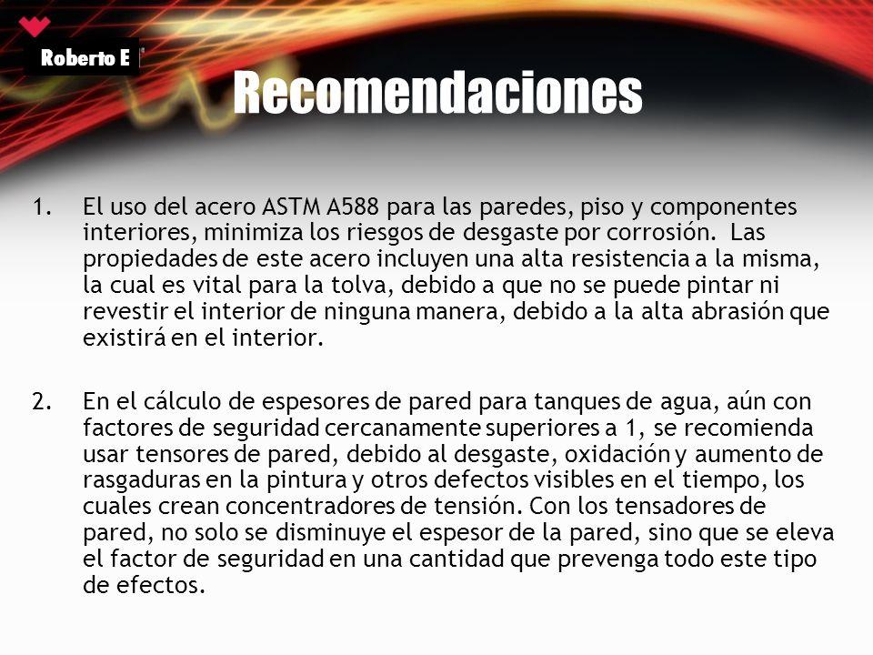 Recomendaciones 1.El uso del acero ASTM A588 para las paredes, piso y componentes interiores, minimiza los riesgos de desgaste por corrosión. Las prop