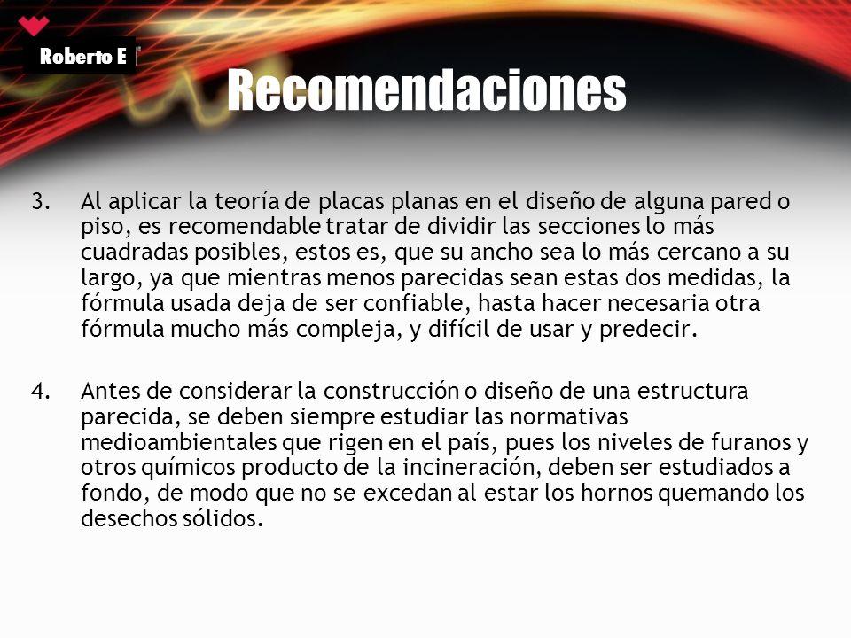 Recomendaciones 3.Al aplicar la teoría de placas planas en el diseño de alguna pared o piso, es recomendable tratar de dividir las secciones lo más cu