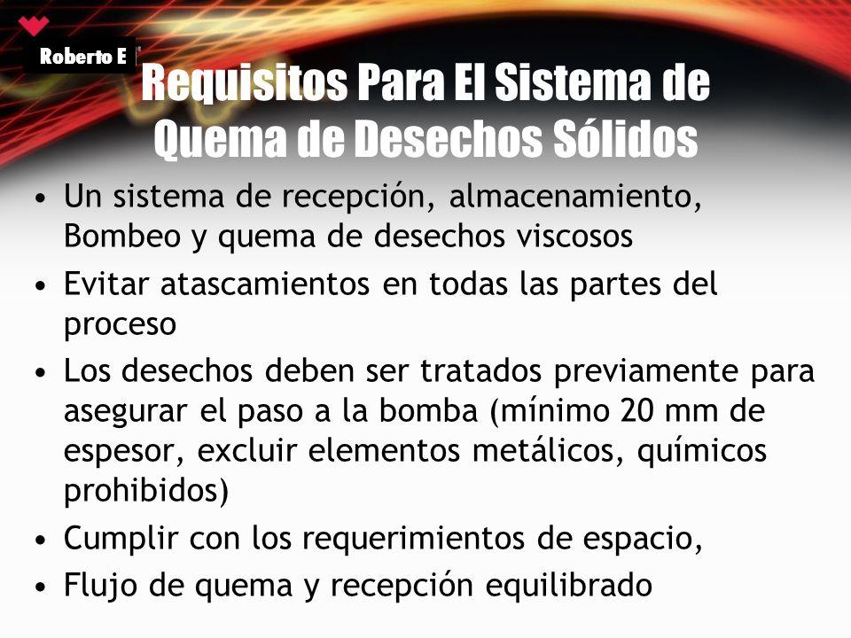 Requisitos Para El Sistema de Quema de Desechos Sólidos Un sistema de recepción, almacenamiento, Bombeo y quema de desechos viscosos Evitar atascamien