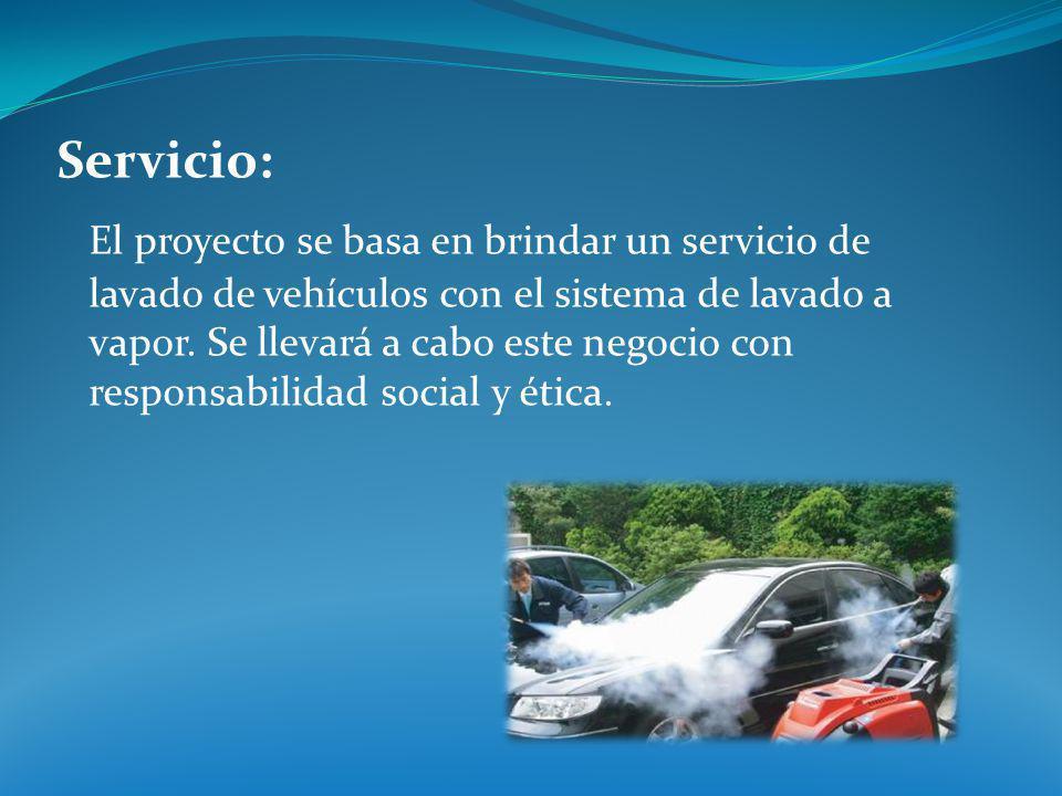 Servicio: El proyecto se basa en brindar un servicio de lavado de vehículos con el sistema de lavado a vapor. Se llevará a cabo este negocio con respo