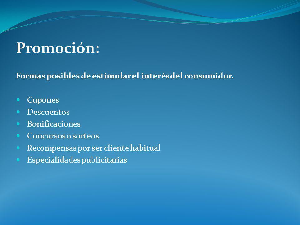 Promoción: Formas posibles de estimular el interés del consumidor. Cupones Descuentos Bonificaciones Concursos o sorteos Recompensas por ser cliente h