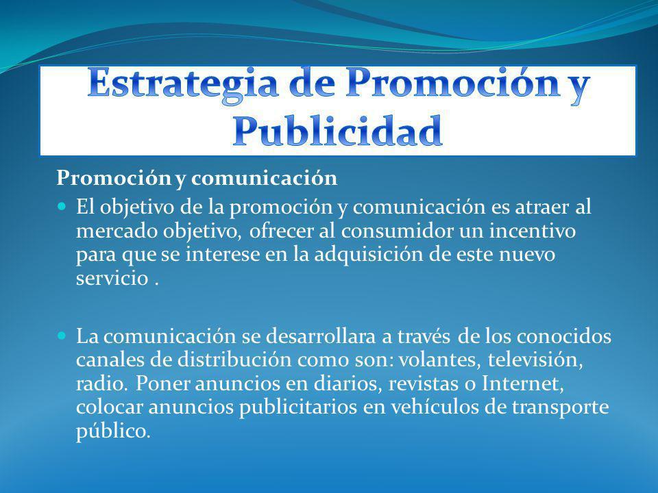Promoción y comunicación El objetivo de la promoción y comunicación es atraer al mercado objetivo, ofrecer al consumidor un incentivo para que se inte