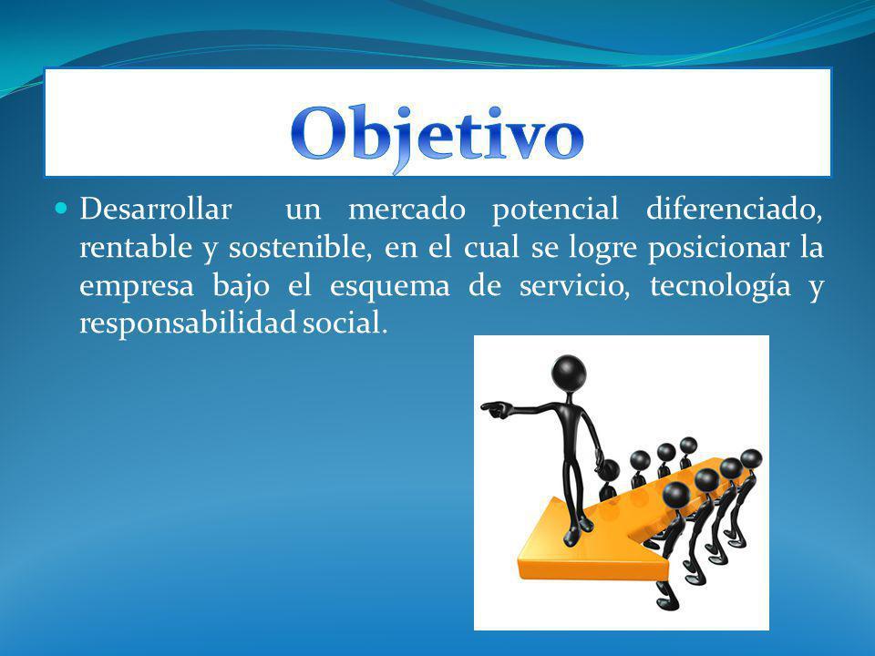 Desarrollar un mercado potencial diferenciado, rentable y sostenible, en el cual se logre posicionar la empresa bajo el esquema de servicio, tecnologí