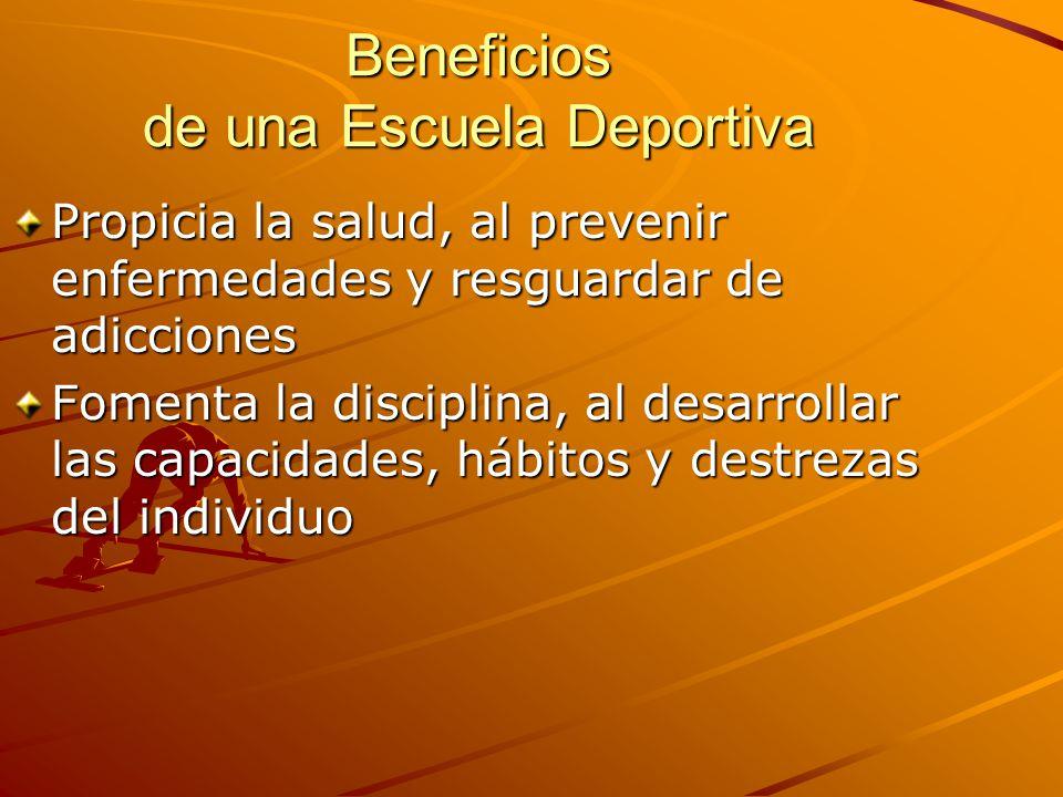 Beneficios de una Escuela Deportiva Propicia la salud, al prevenir enfermedades y resguardar de adicciones Fomenta la disciplina, al desarrollar las capacidades, hábitos y destrezas del individuo