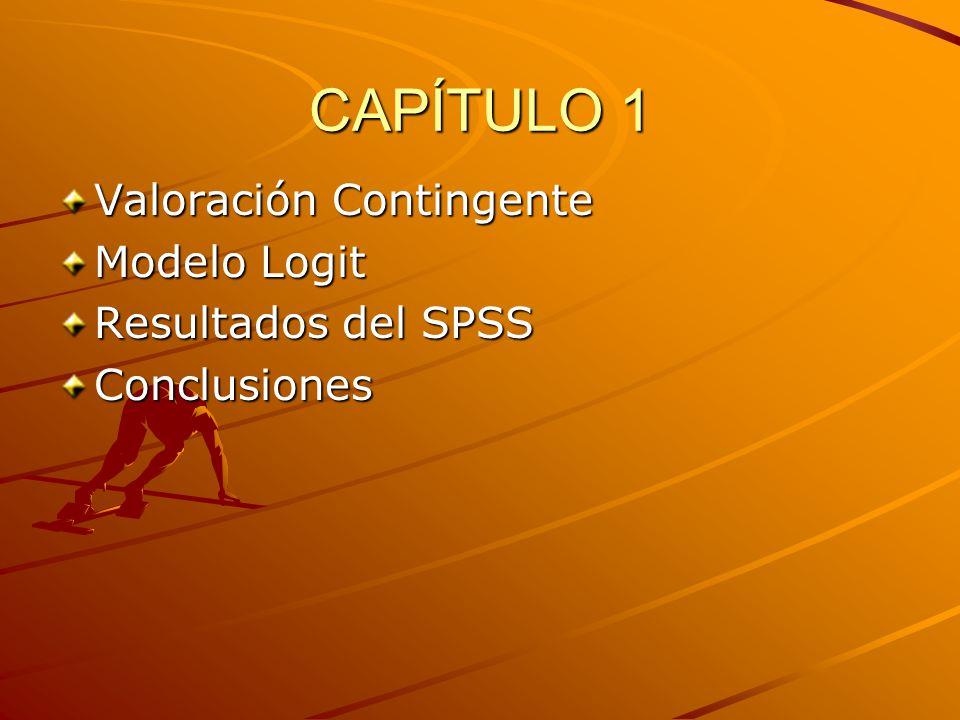 CAPÍTULO 1 Valoración Contingente Modelo Logit Resultados del SPSS Conclusiones