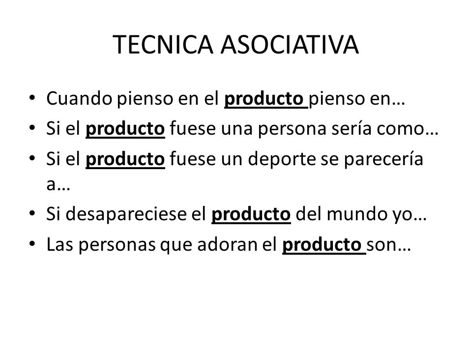 TECNICA ASOCIATIVA Cuando pienso en el producto pienso en… Si el producto fuese una persona sería como… Si el producto fuese un deporte se parecería a
