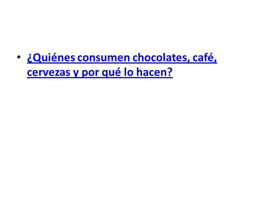 ¿Quiénes consumen chocolates, café, cervezas y por qué lo hacen? ¿Quiénes consumen chocolates, café, cervezas y por qué lo hacen?