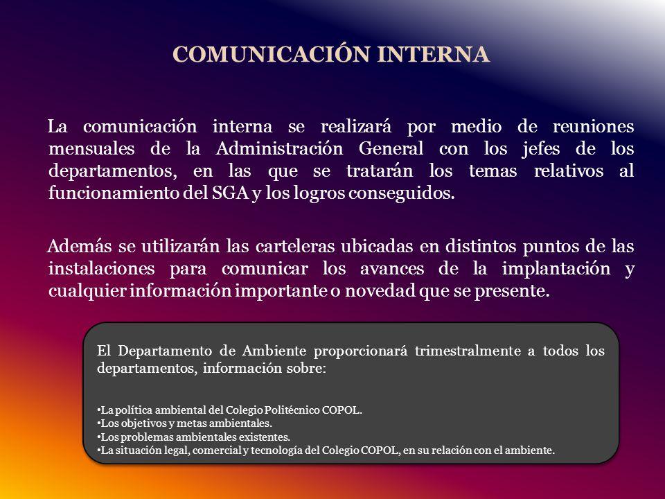 COMUNICACIÓN INTERNA La comunicación interna se realizará por medio de reuniones mensuales de la Administración General con los jefes de los departamentos, en las que se tratarán los temas relativos al funcionamiento del SGA y los logros conseguidos.