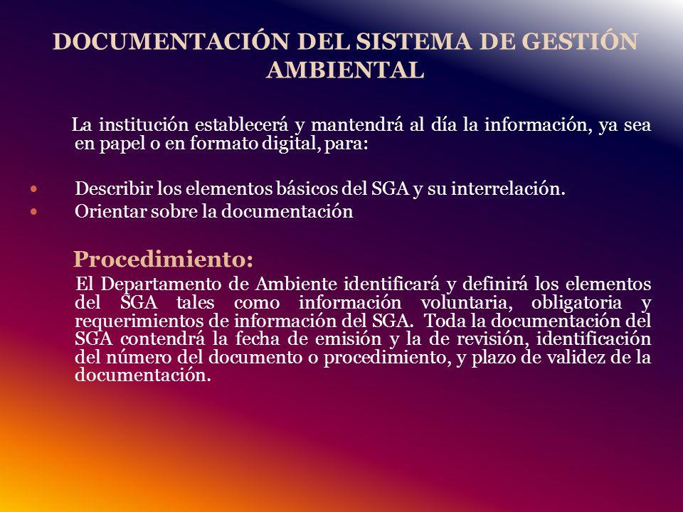 DOCUMENTACIÓN DEL SISTEMA DE GESTIÓN AMBIENTAL La institución establecerá y mantendrá al día la información, ya sea en papel o en formato digital, para: Describir los elementos básicos del SGA y su interrelación.