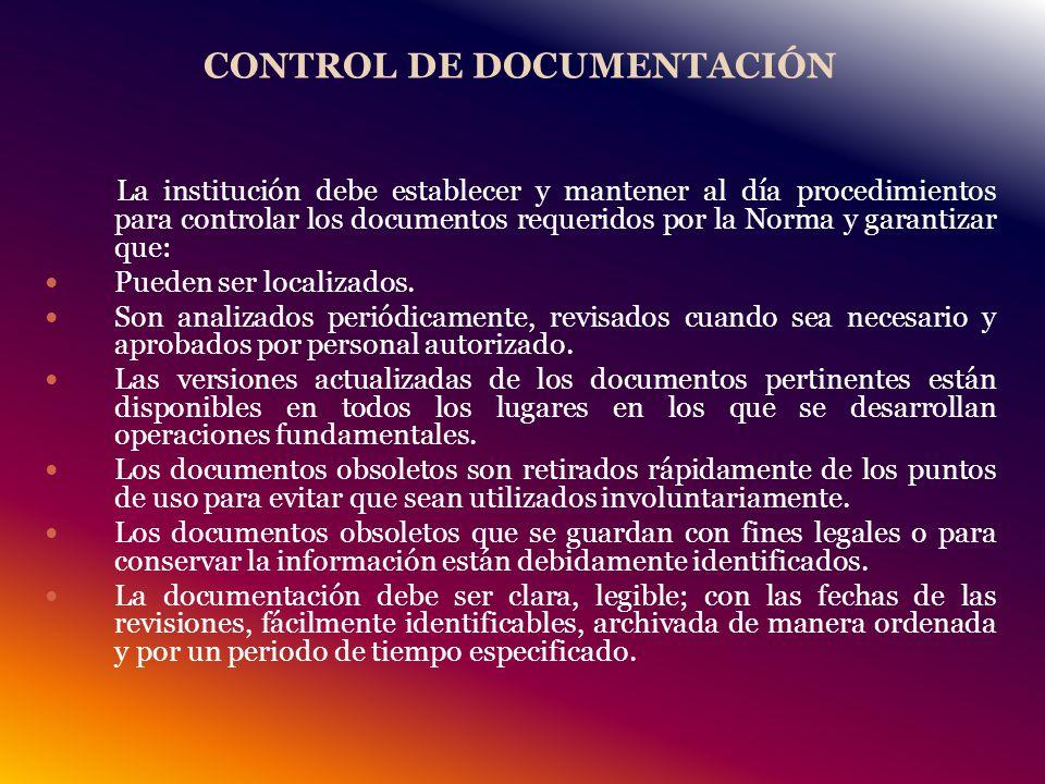 CONTROL DE DOCUMENTACIÓN La institución debe establecer y mantener al día procedimientos para controlar los documentos requeridos por la Norma y garantizar que: Pueden ser localizados.