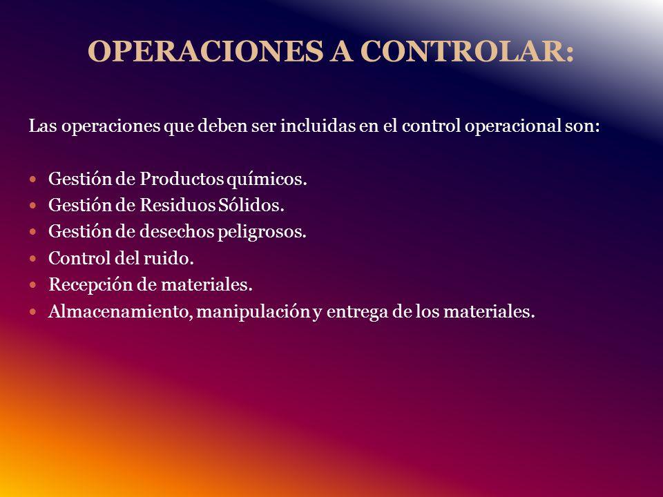 OPERACIONES A CONTROLAR: Las operaciones que deben ser incluidas en el control operacional son: Gestión de Productos químicos.