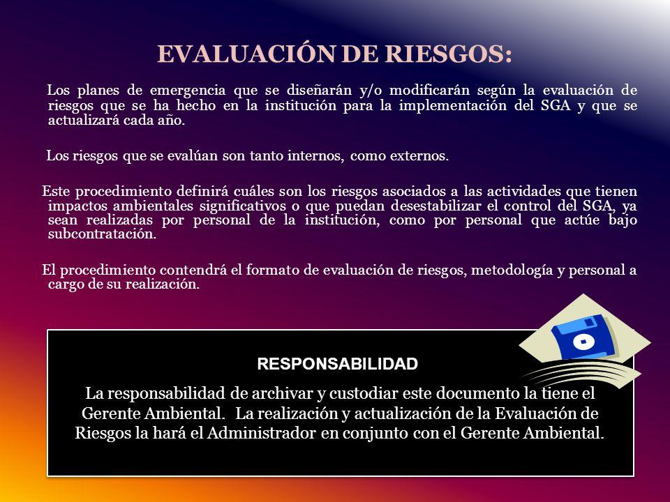 EVALUACIÓN DE RIESGOS: Los planes de emergencia que se diseñarán y/o modificarán según la evaluación de riesgos que se ha hecho en la institución para la implementación del SGA y que se actualizará cada año.