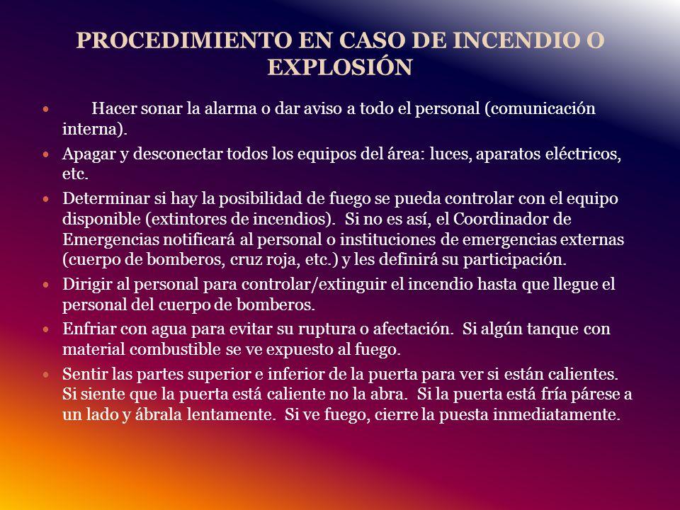 PROCEDIMIENTO EN CASO DE INCENDIO O EXPLOSIÓN Hacer sonar la alarma o dar aviso a todo el personal (comunicación interna).