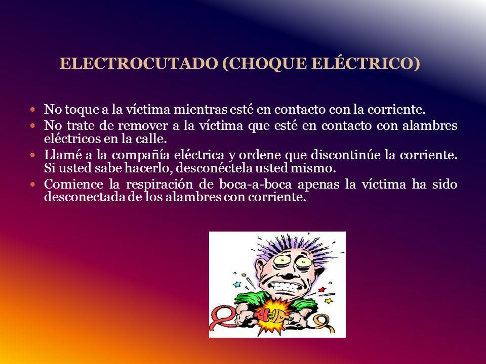 ELECTROCUTADO (CHOQUE ELÉCTRICO) No toque a la víctima mientras esté en contacto con la corriente.