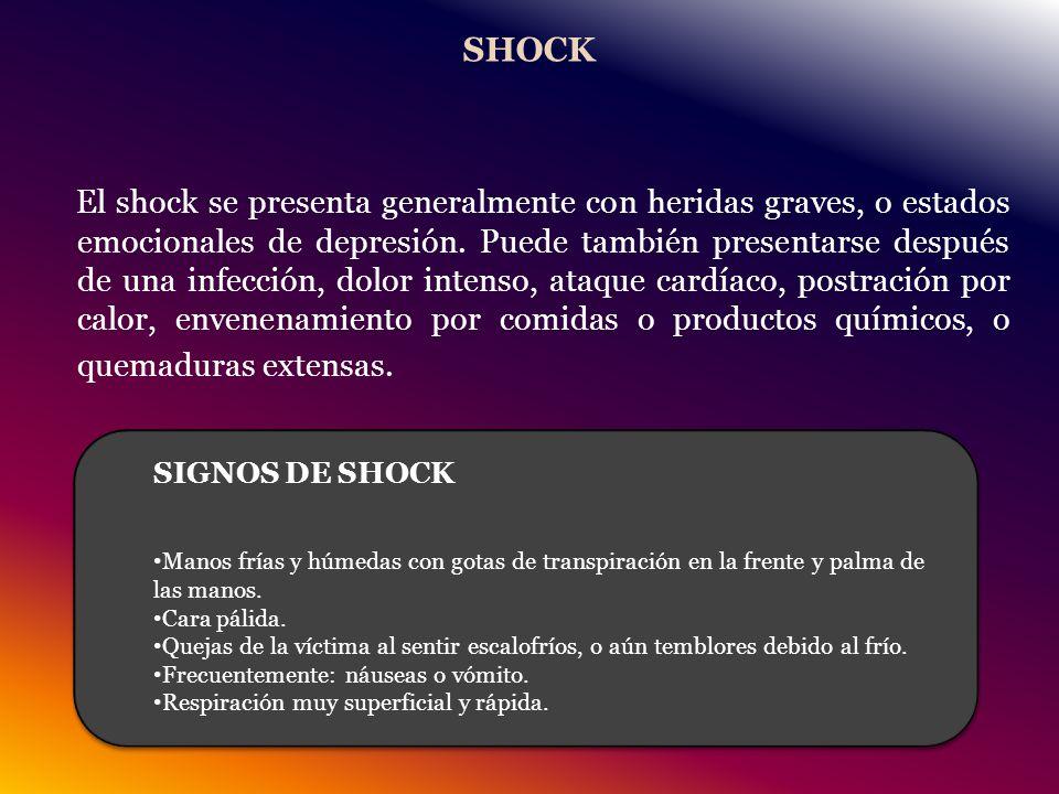 SHOCK El shock se presenta generalmente con heridas graves, o estados emocionales de depresión.