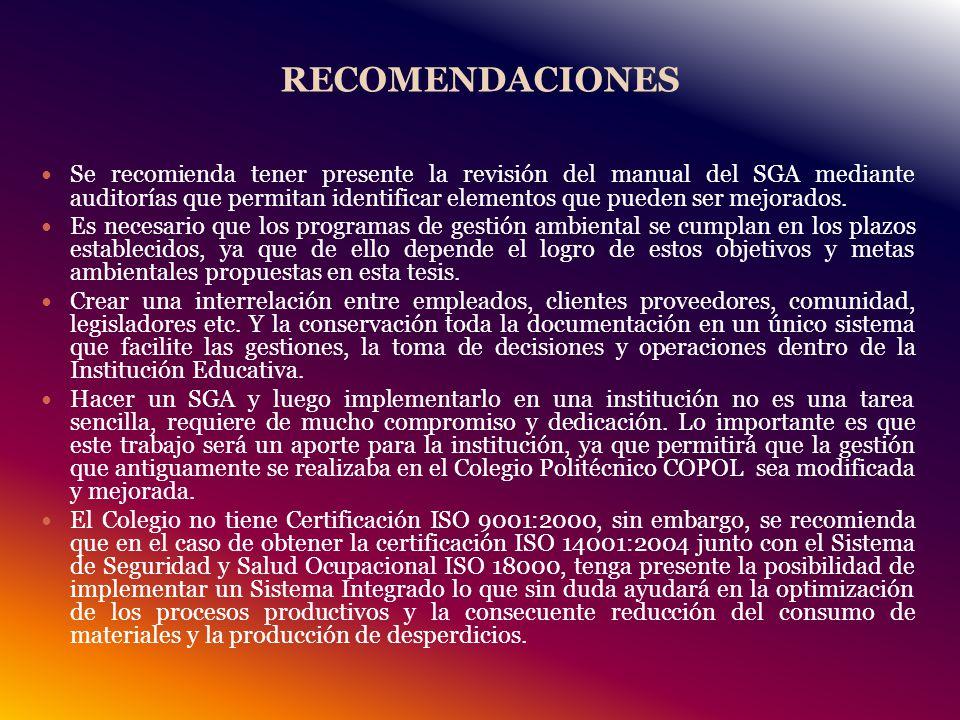 RECOMENDACIONES Se recomienda tener presente la revisión del manual del SGA mediante auditorías que permitan identificar elementos que pueden ser mejorados.