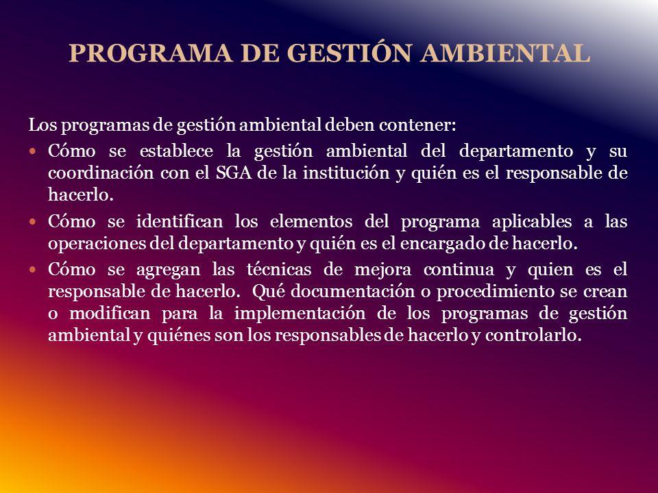 PROGRAMA DE GESTIÓN AMBIENTAL Los programas de gestión ambiental deben contener: Cómo se establece la gestión ambiental del departamento y su coordinación con el SGA de la institución y quién es el responsable de hacerlo.