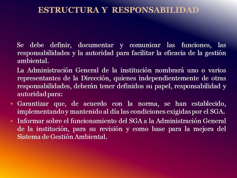 ESTRUCTURA Y RESPONSABILIDAD Se debe definir, documentar y comunicar las funciones, las responsabilidades y la autoridad para facilitar la eficacia de la gestión ambiental.