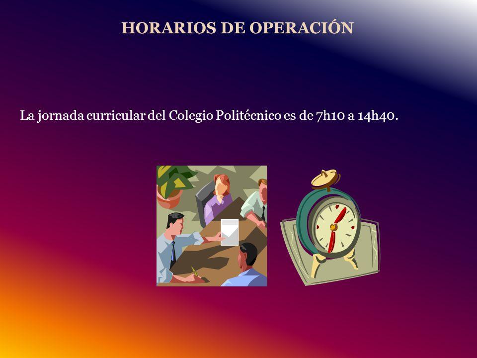 HORARIOS DE OPERACIÓN La jornada curricular del Colegio Politécnico es de 7h10 a 14h40.
