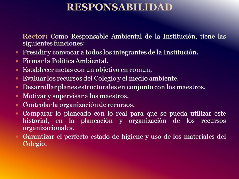 RESPONSABILIDAD Rector: Como Responsable Ambiental de la Institución, tiene las siguientes funciones: Presidir y convocar a todos los integrantes de la Institución.