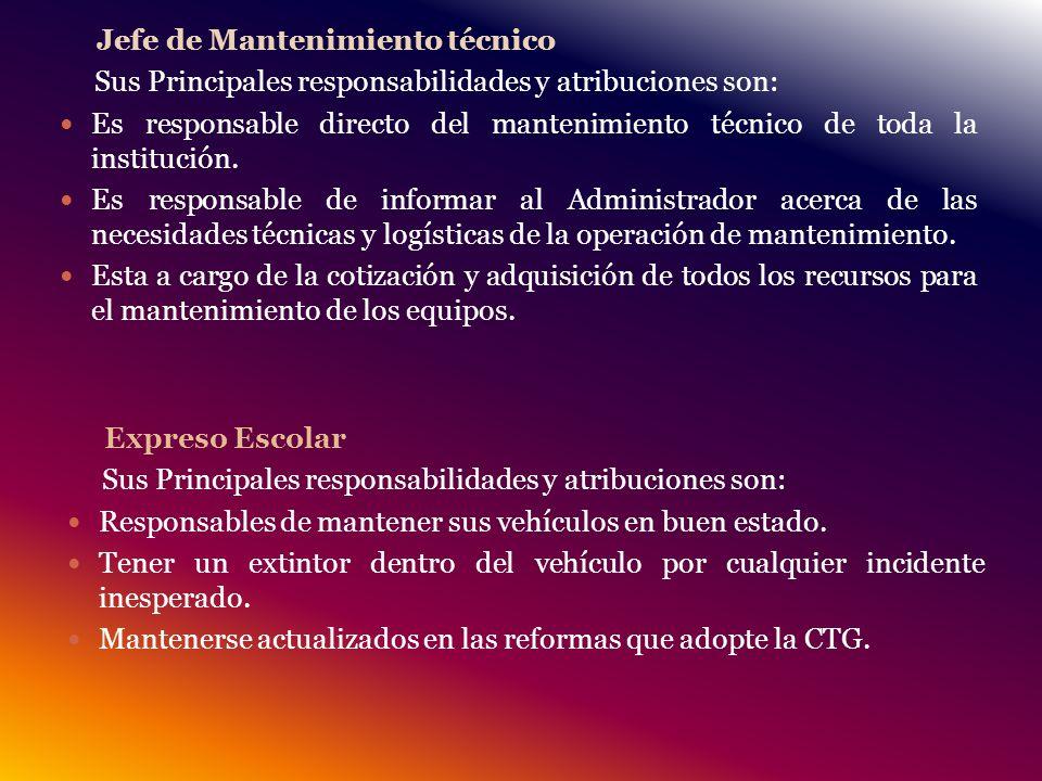Jefe de Mantenimiento técnico Sus Principales responsabilidades y atribuciones son: Es responsable directo del mantenimiento técnico de toda la institución.