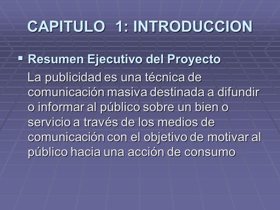 CAPITULO 1: INTRODUCCION Resumen Ejecutivo del Proyecto Resumen Ejecutivo del Proyecto La publicidad es una técnica de comunicación masiva destinada a