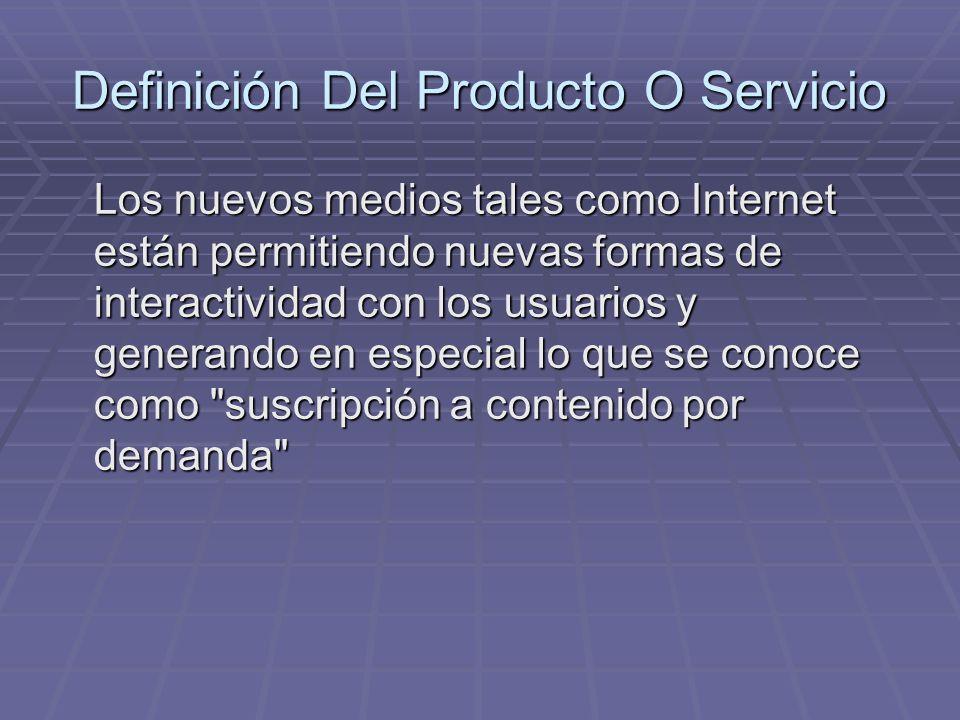 Definición Del Producto O Servicio Los nuevos medios tales como Internet están permitiendo nuevas formas de interactividad con los usuarios y generand
