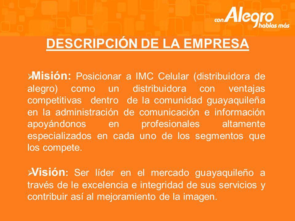 Misión: Posicionar a IMC Celular (distribuidora de alegro) como un distribuidora con ventajas competitivas dentro de la comunidad guayaquileña en la administración de comunicación e información apoyándonos en profesionales altamente especializados en cada uno de los segmentos que los compete.