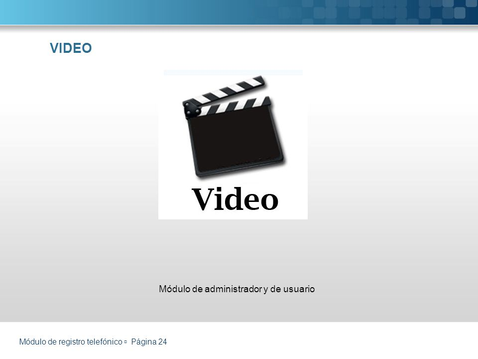 VIDEO Módulo de administrador y de usuario Módulo de registro telefónico Página 24