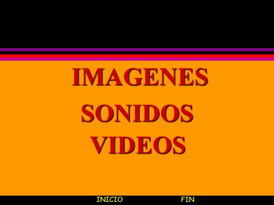 IMAGENES SONIDOS VIDEOS INICIOFIN