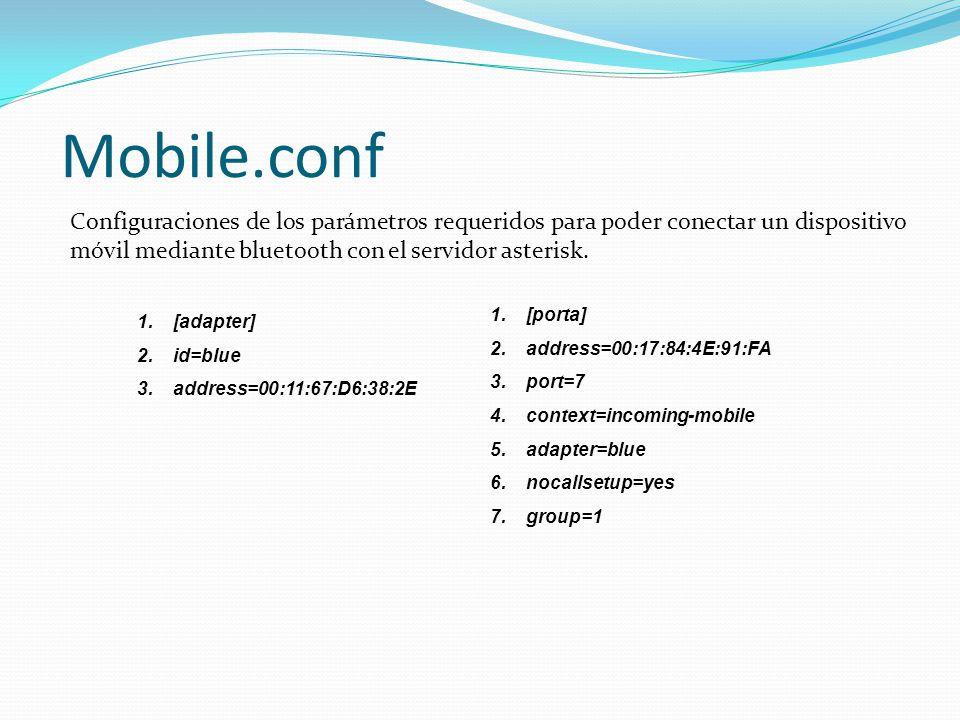 Mobile.conf Configuraciones de los parámetros requeridos para poder conectar un dispositivo móvil mediante bluetooth con el servidor asterisk.