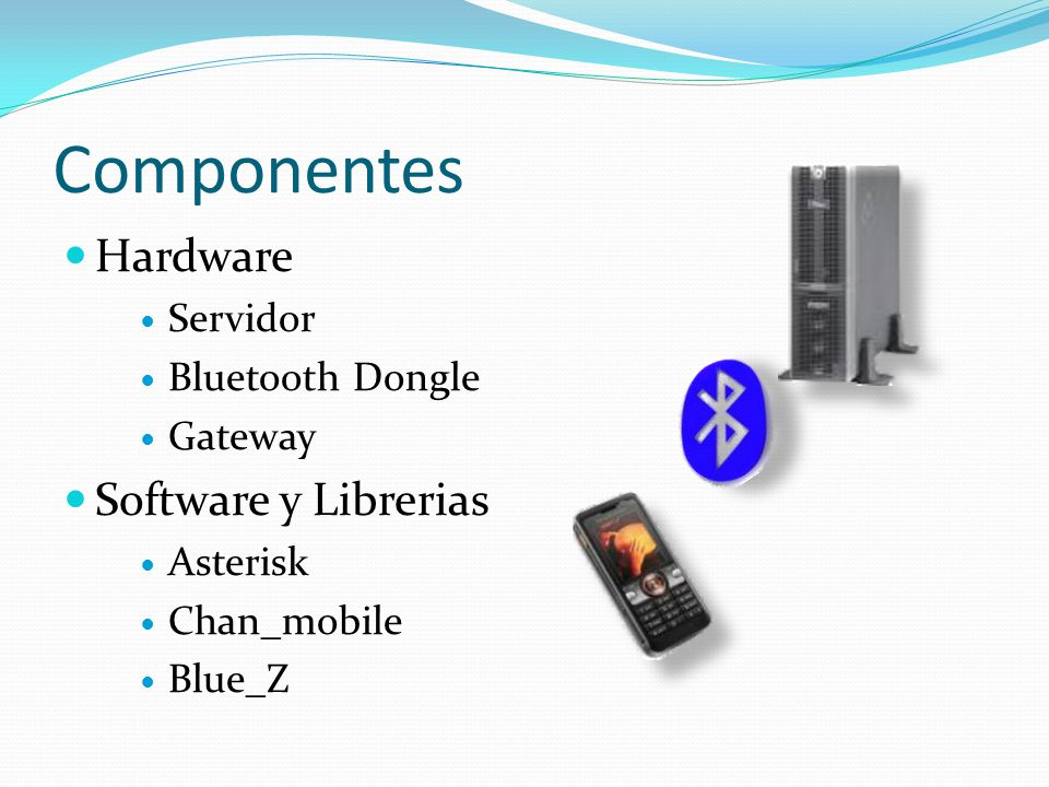 Componentes Hardware Servidor Bluetooth Dongle Gateway Software y Librerias Asterisk Chan_mobile Blue_Z