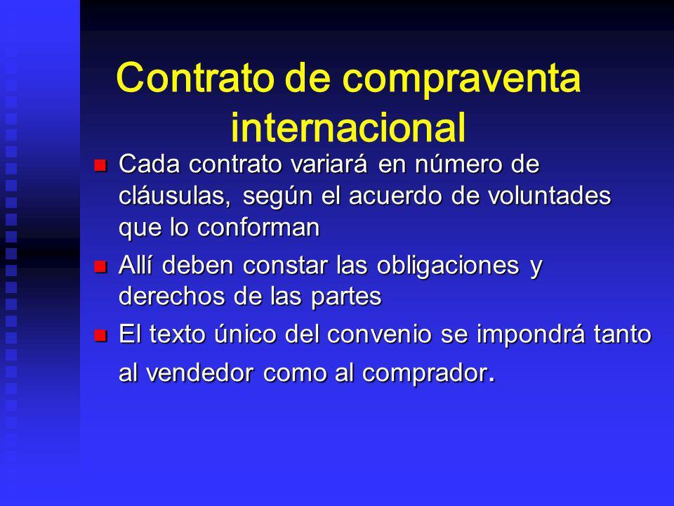 Contrato de compraventa internacional Cada contrato variará en número de cláusulas, según el acuerdo de voluntades que lo conforman Cada contrato vari