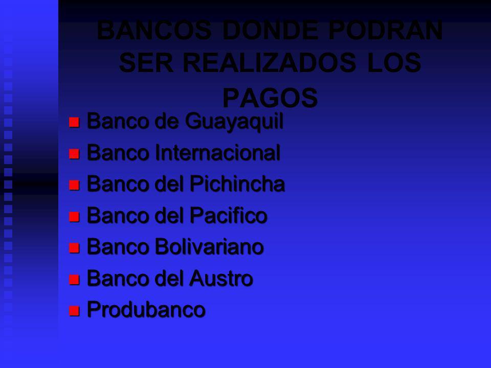 BANCOS DONDE PODRAN SER REALIZADOS LOS PAGOS Banco de Guayaquil Banco de Guayaquil Banco Internacional Banco Internacional Banco del Pichincha Banco d
