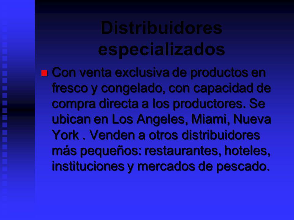 Distribuidores especializados Con venta exclusiva de productos en fresco y congelado, con capacidad de compra directa a los productores. Se ubican en