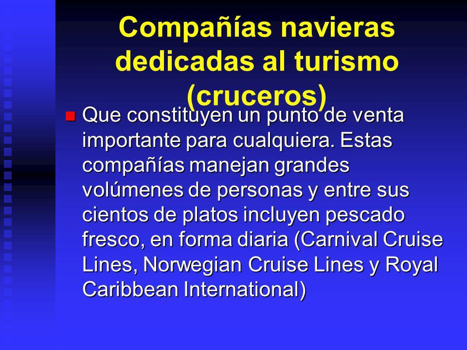 Compañías navieras dedicadas al turismo (cruceros) Que constituyen un punto de venta importante para cualquiera. Estas compañías manejan grandes volúm