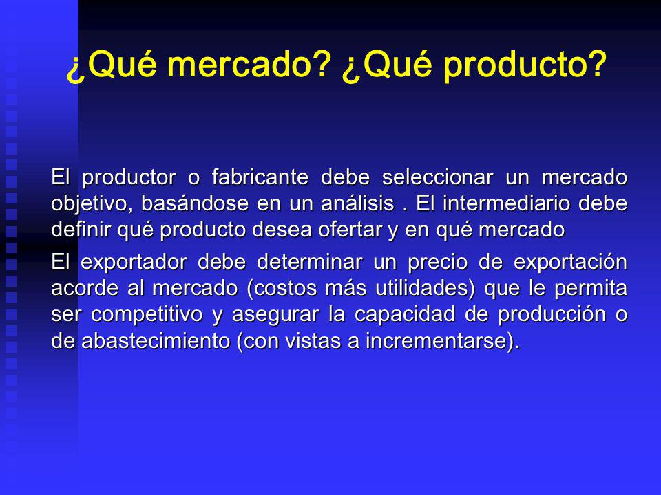 ¿Qué mercado? ¿Qué producto? El productor o fabricante debe seleccionar un mercado objetivo, basándose en un análisis. El intermediario debe definir q