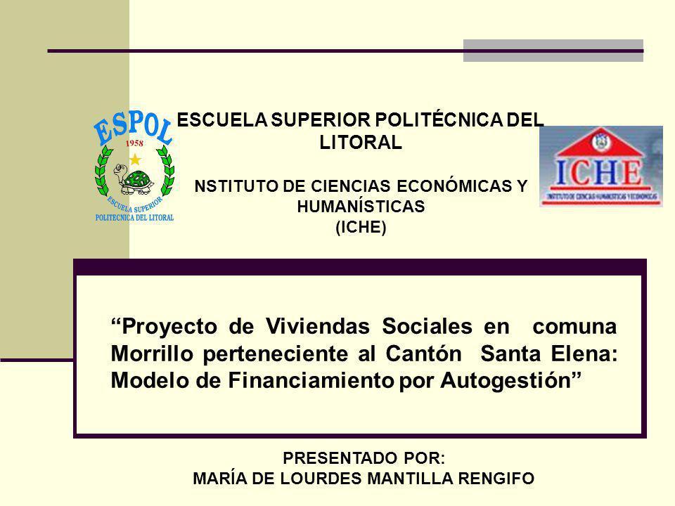 Proyecto de Viviendas Sociales en comuna Morrillo perteneciente al Cantón Santa Elena: Modelo de Financiamiento por Autogestión ESCUELA SUPERIOR POLIT