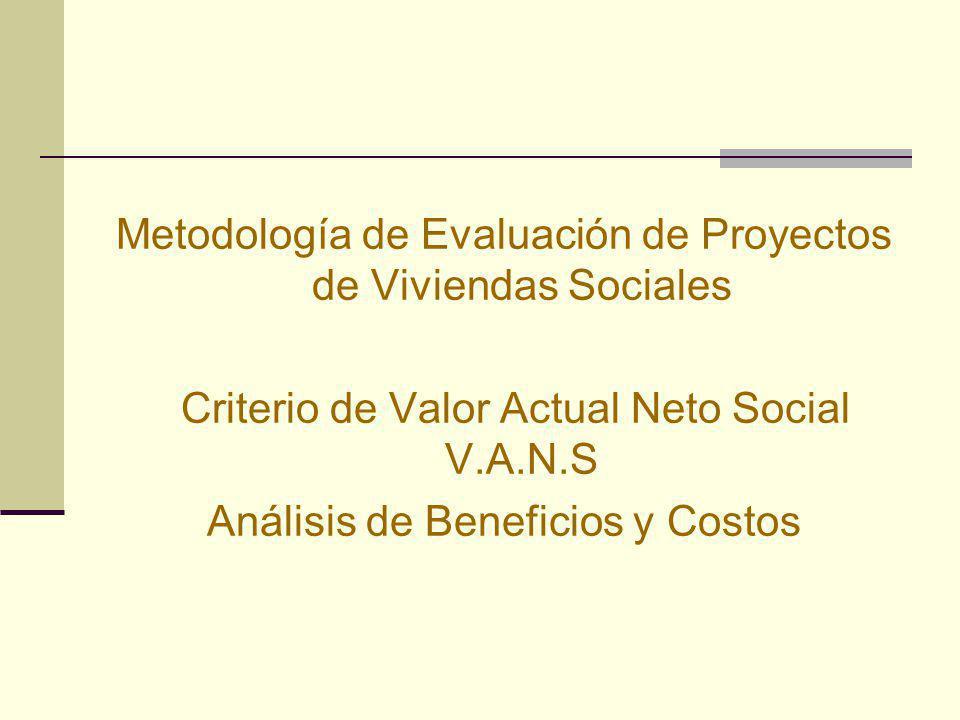 Metodología de Evaluación de Proyectos de Viviendas Sociales Criterio de Valor Actual Neto Social V.A.N.S Análisis de Beneficios y Costos