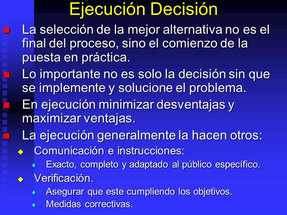 Ejecución Decisión La selección de la mejor alternativa no es el final del proceso, sino el comienzo de la puesta en práctica. La selección de la mejo