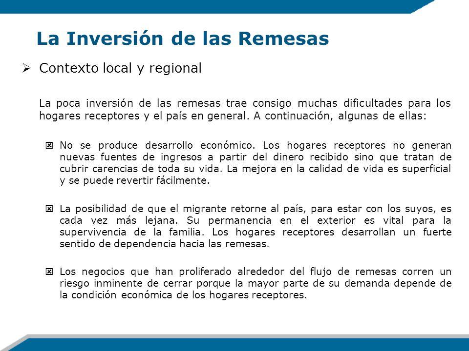 La Inversión de las Remesas Contexto local y regional La poca inversión de las remesas trae consigo muchas dificultades para los hogares receptores y