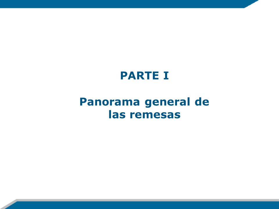 PARTE I Panorama general de las remesas