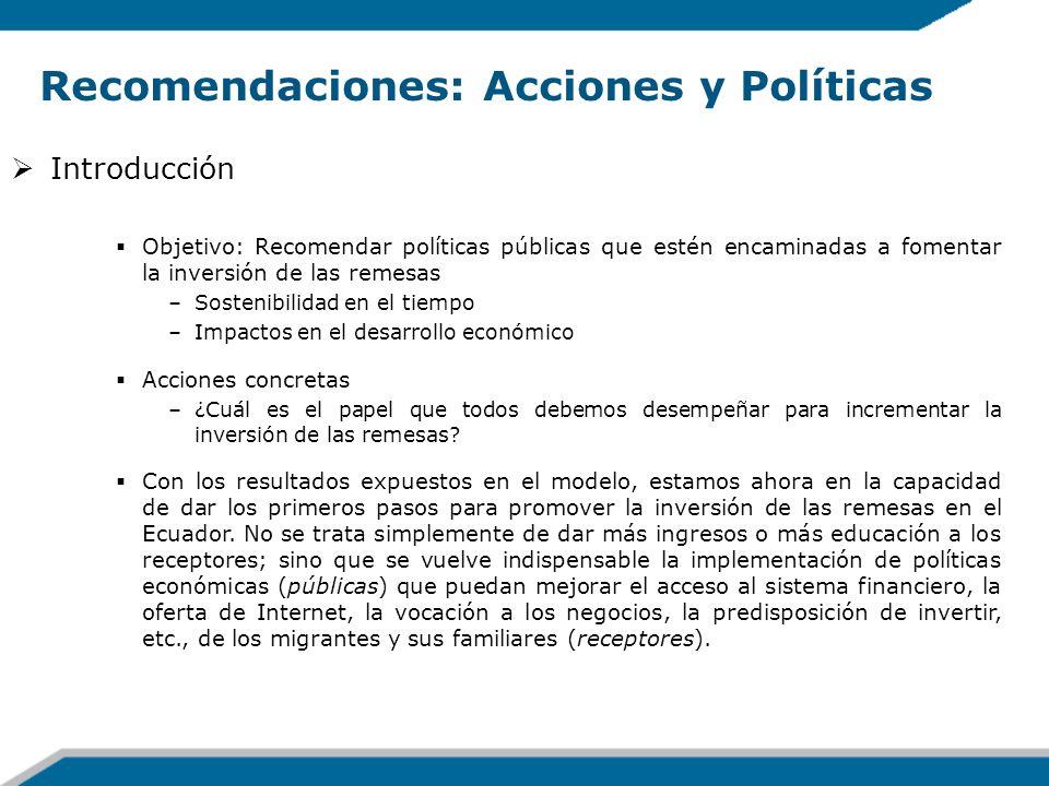 Recomendaciones: Acciones y Políticas Introducción Objetivo: Recomendar políticas públicas que estén encaminadas a fomentar la inversión de las remesa