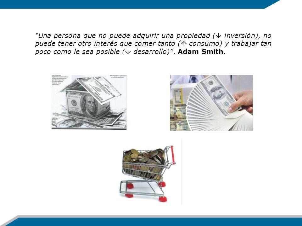 Una persona que no puede adquirir una propiedad ( inversión), no puede tener otro interés que comer tanto ( consumo) y trabajar tan poco como le sea p