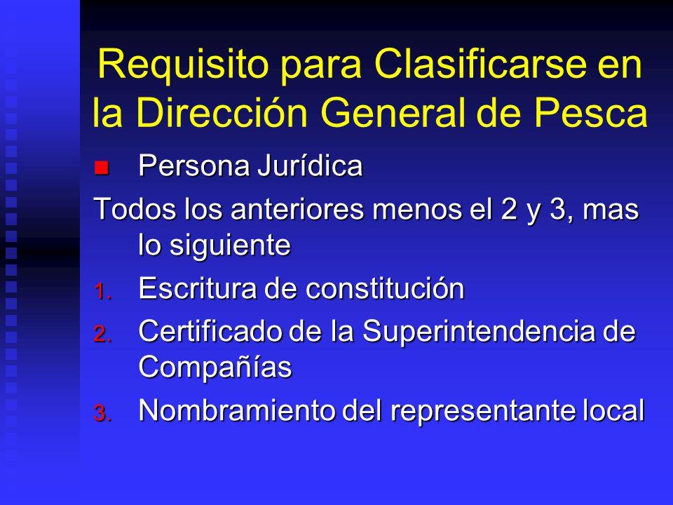 Requisito para Clasificarse en la Dirección General de Pesca Persona Jurídica Persona Jurídica Todos los anteriores menos el 2 y 3, mas lo siguiente 1