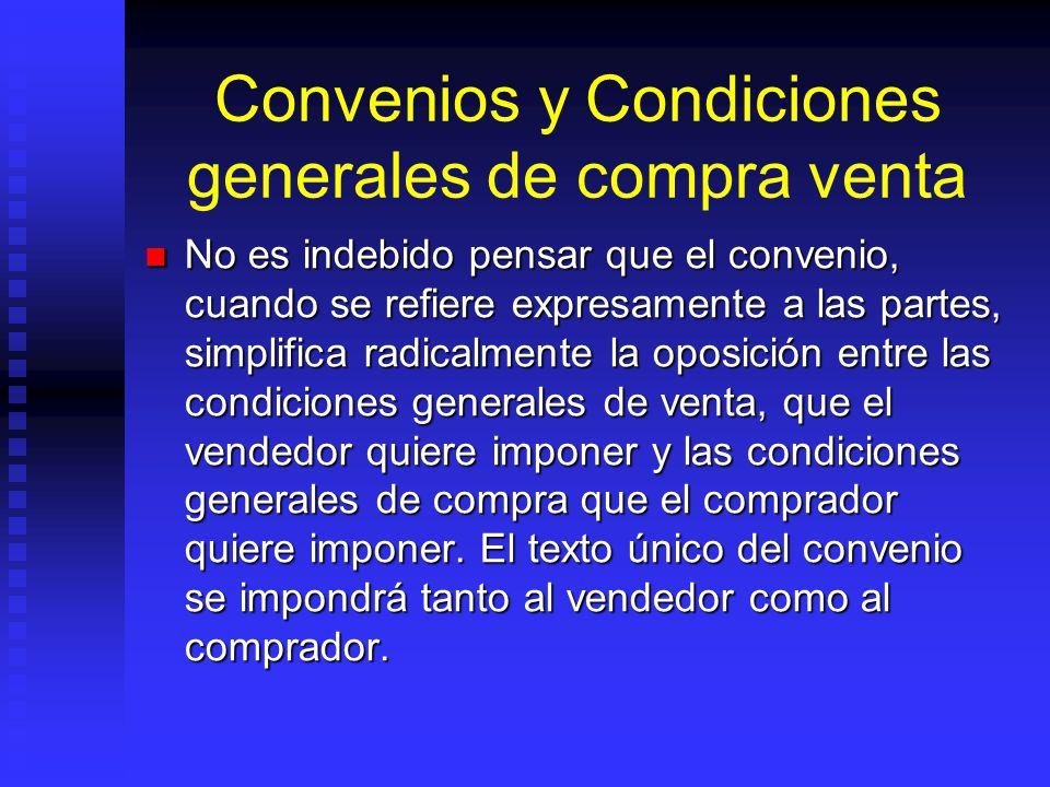 Convenios y Condiciones generales de compra venta No es indebido pensar que el convenio, cuando se refiere expresamente a las partes, simplifica radic