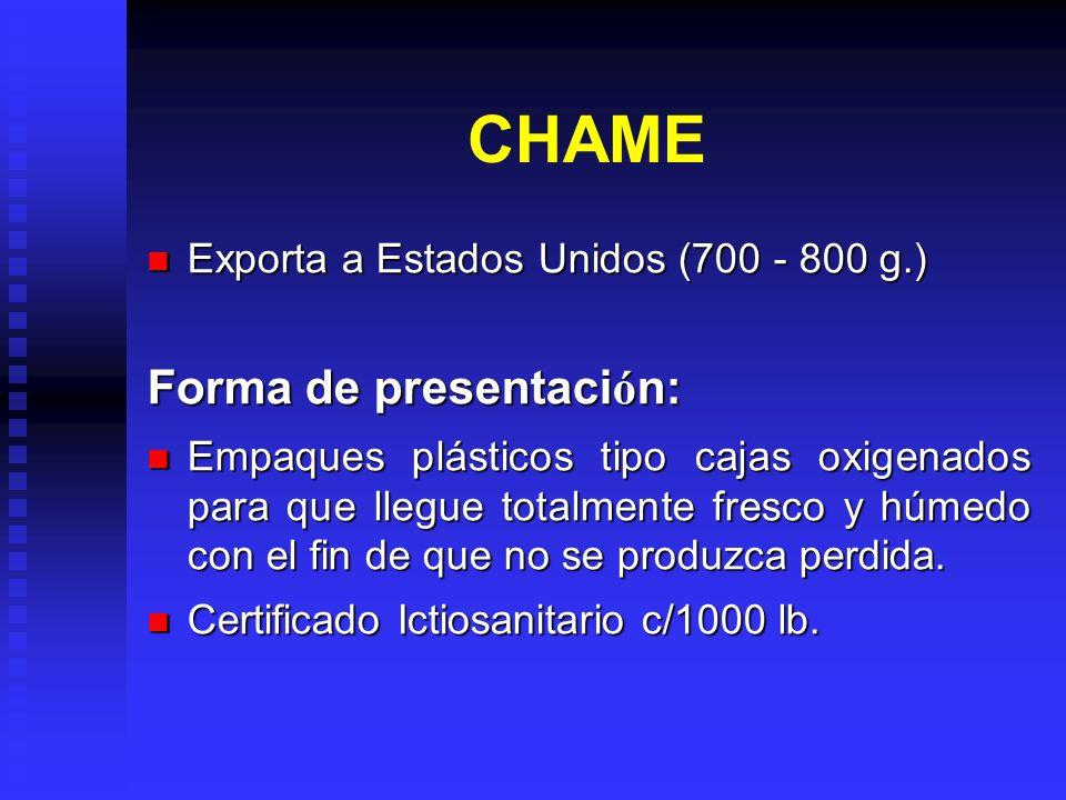 CHAME Exporta a Estados Unidos (700 - 800 g.) Exporta a Estados Unidos (700 - 800 g.) Forma de presentaci ó n: Empaques plásticos tipo cajas oxigenado